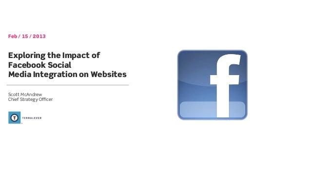 Feb / 15 / 2013Exploring the Impact ofFacebook SocialMedia Integration on WebsitesScott McAndrewChief Strategy Officer