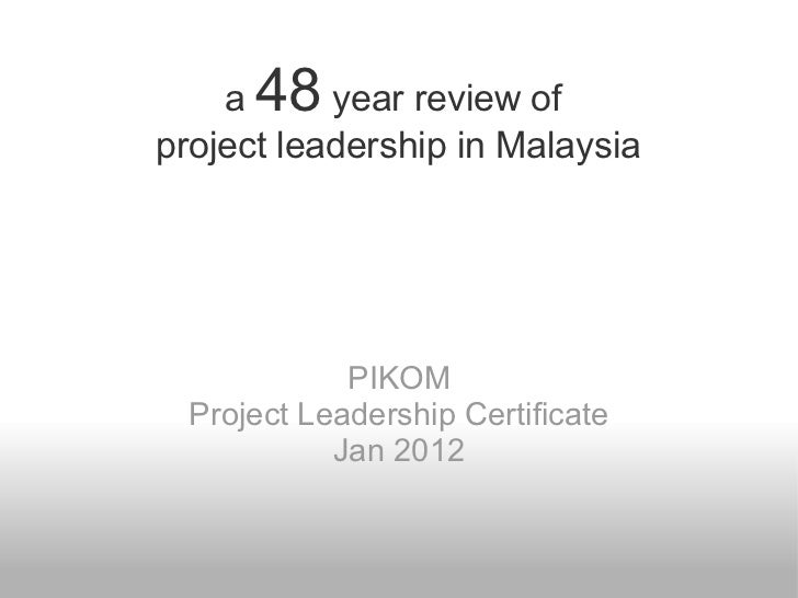 a  48 year review of project leadership in Malaysia PIKOM Project Leadership Certificate Jan 2012