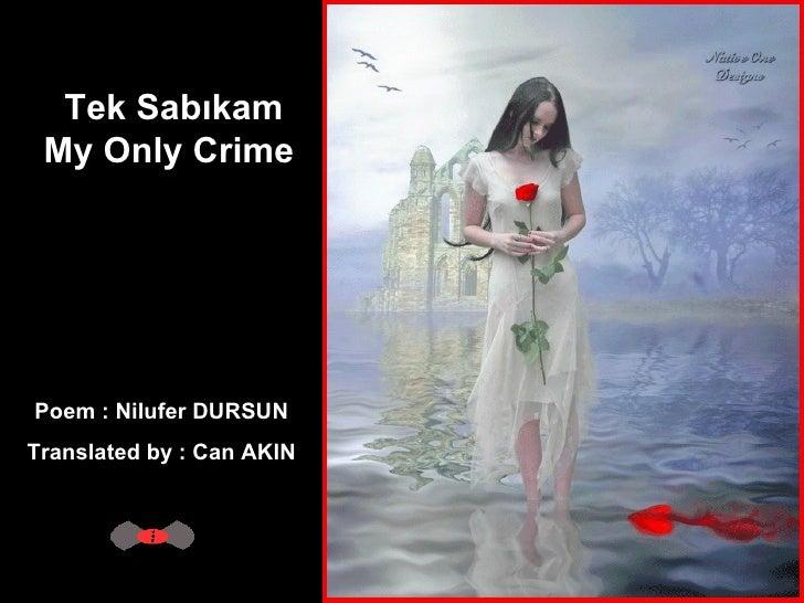 Tek Sabıkam My Only Crime  Poem : Nilufer DURSUN  Translated by : Can AKIN