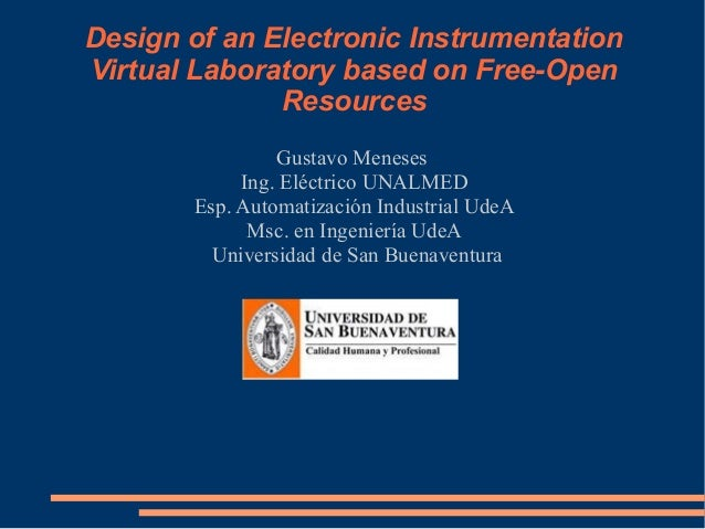 Design of an Electronic Instrumentation Virtual Laboratory based on Free-Open Resources Gustavo Meneses Ing. Eléctrico UNA...