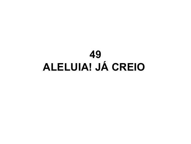 49 ALELUIA! JÁ CREIO