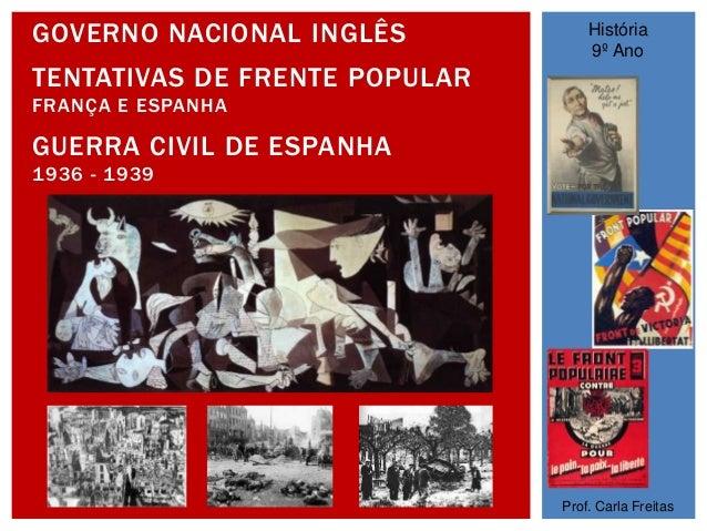 GOVERNO NACIONAL INGLÊS TENTATIVAS DE FRENTE POPULAR FRANÇA E ESPANHA GUERRA CIVIL DE ESPANHA 1936 - 1939 História 9º Ano ...