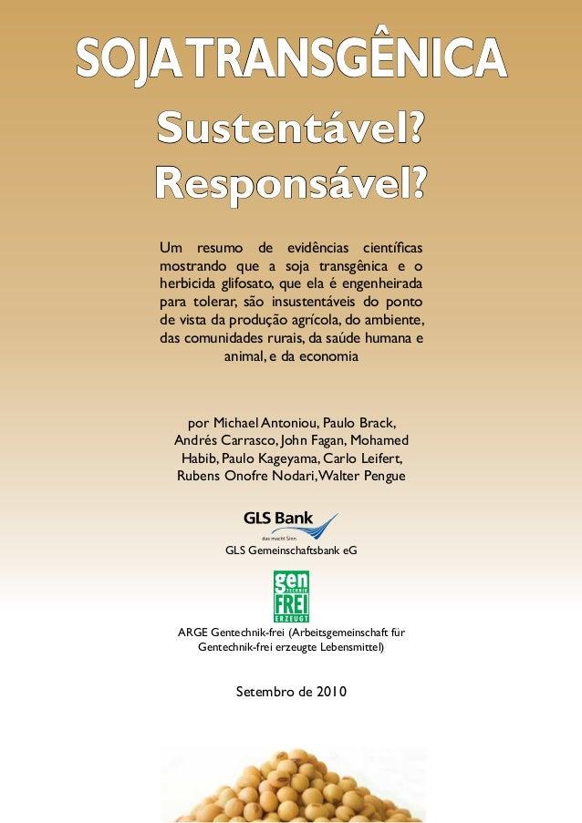 Soja transgênica  Sustentável?  Responsável?   Um resumo de evidências científicas   mostrando que a soja transgênica e o ...