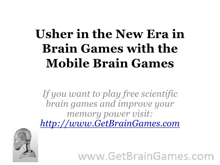 Usher in the New Era in Brain Games with the Mobile Brain Games<br />If you want to play free scientific brain games and i...