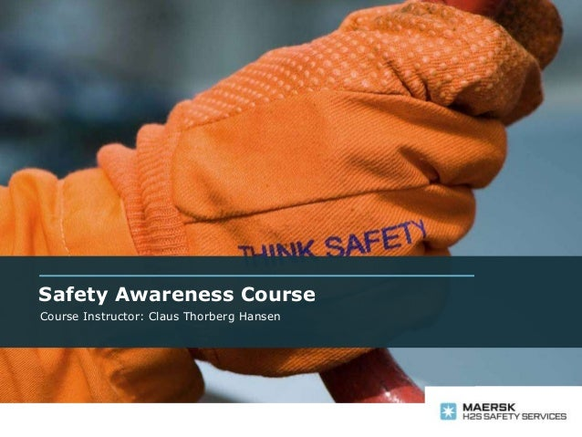 Safety Awareness Course Course Instructor: Claus Thorberg Hansen