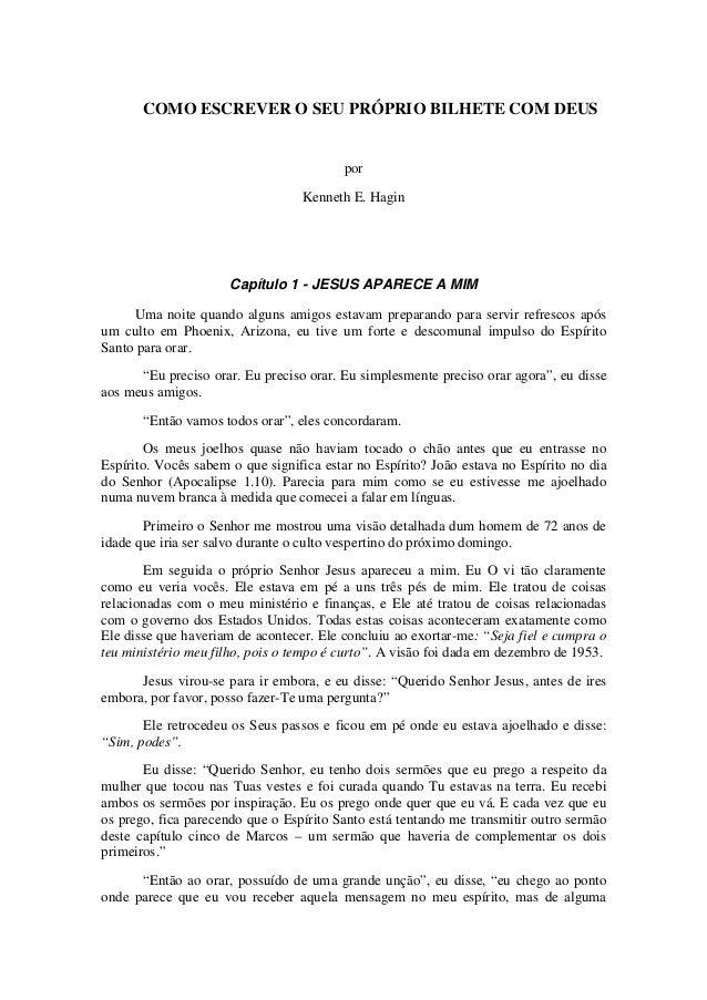 COMO ESCREVER O SEU PRÓPRIO BILHETE COM DEUS  por Kenneth E. Hagin  Capítulo 1 - JESUS APARECE A MIM Uma noite quando algu...