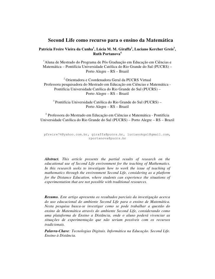 Second Life como recurso para o ensino da Matemática Patricia Freire Vieira da Cunha1, Lúcia M. M. Giraffa2, Luciano Kerch...