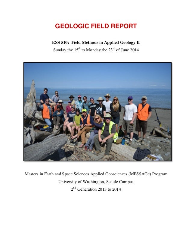 GEOLOGIC FIELD REPORT ESS 510: Field Methods in Applied Geology II Sunday the 15th to Monday the 23rd of June 2014 Masters...