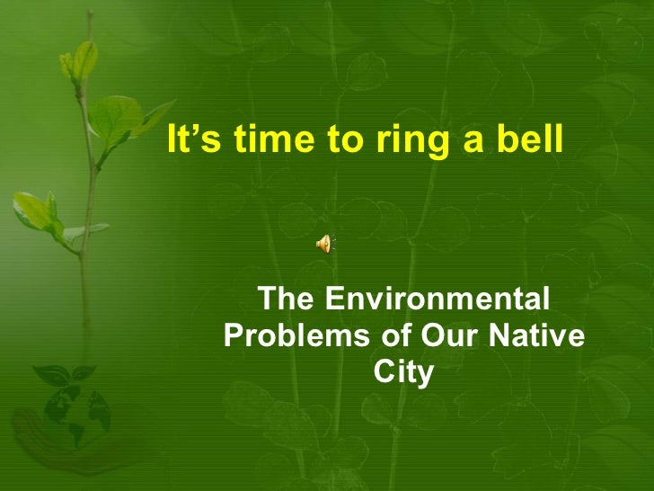 It's time to ring a bell The Environmental Problems of Our Native City