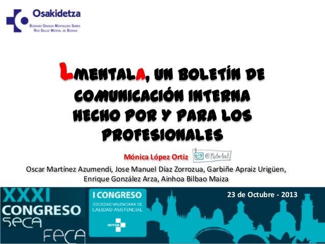 Lmentala, UN BOLETÍN DE COMUNICACIÓN INTERNA HECHO POR Y PARA LOS PROFESIONALES Mónica López Ortiz Oscar Martínez Azumendi...