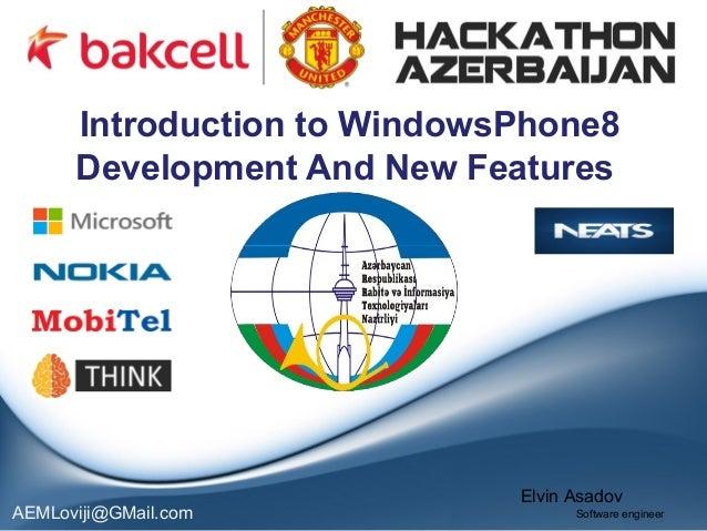 Introduction to WindowsPhone8       Development And New Features                              ElvinAsadovAEMLoviji@GMail...