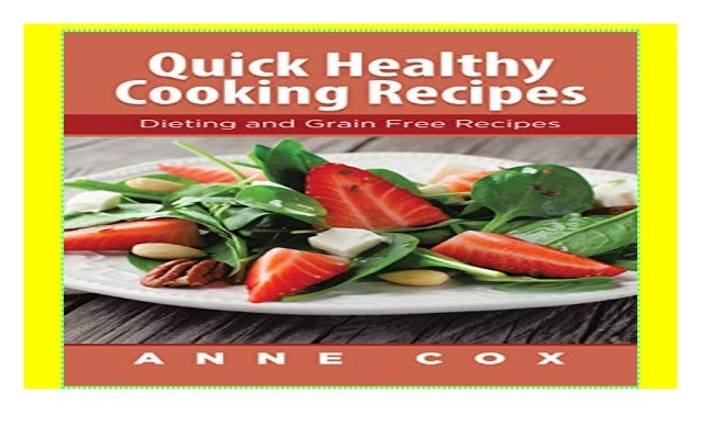 Quick Healthy Cooking Recipes: Dieting and Grain Free Recipes paperb…