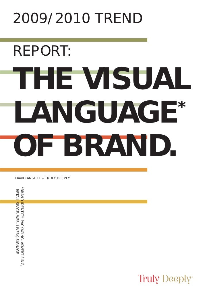 2009/2010 TRENDREPORT:THE VISUALLANGUAGE  *OF BRAND.DAVID ANSETT + TRULY DEEPLY*BRAND IDENTITY, PACKAGING, ADVERTISING, RE...