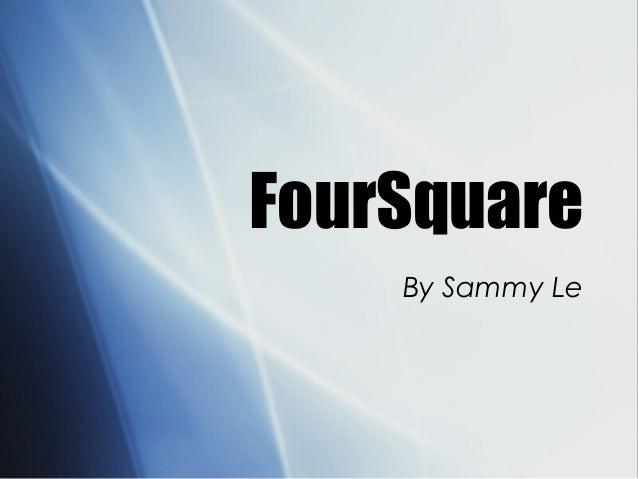 FourSquare By Sammy Le