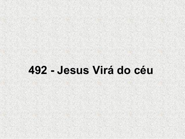 492 - Jesus Virá do céu