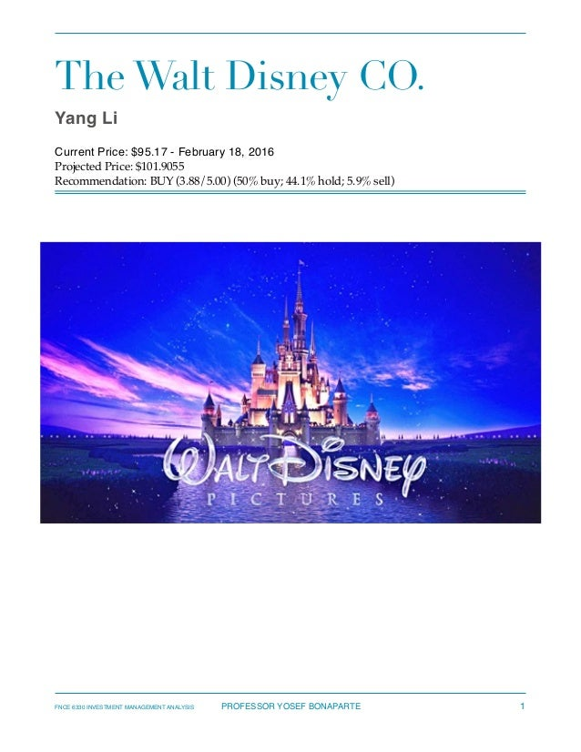 The Walt Disney CO. Yang Li Current Price: $95.17 - February 18, 2016 Projected Price: $101.9055 Recommendation: BUY (3.88...