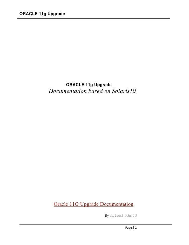 ORACLE 11g Upgrade                     ORACLE 11g Upgrade           Documentation based on Solaris10             Oracle 1...