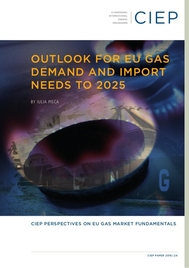 CIEP PAPER 2016 | 2A OUTLOOK FOR EU GAS DEMAND AND IMPORT NEEDS TO 2025 BY IULIA PISCA CIEP PERSPECTIVES ON EU GAS MARKET ...