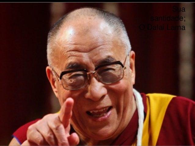 Sua santidade; O Dalai Lama