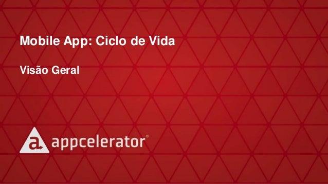 Mobile App: Ciclo de Vida Visão Geral