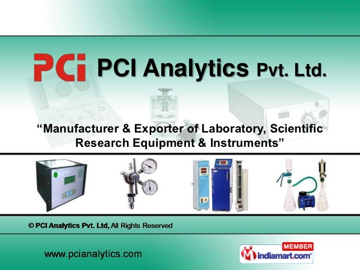 "PCI Analytics Pvt. Ltd.""Manufacturer & Exporter of Laboratory, Scientific     Research Equipment & Instruments"""
