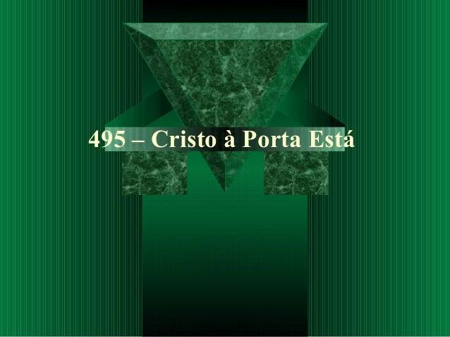 495 – Cristo à Porta Está