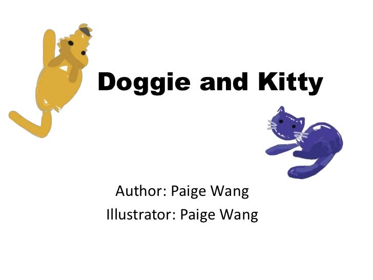 Doggie and Kitty<br />Author: Paige Wang<br />Illustrator: Paige Wang<br />
