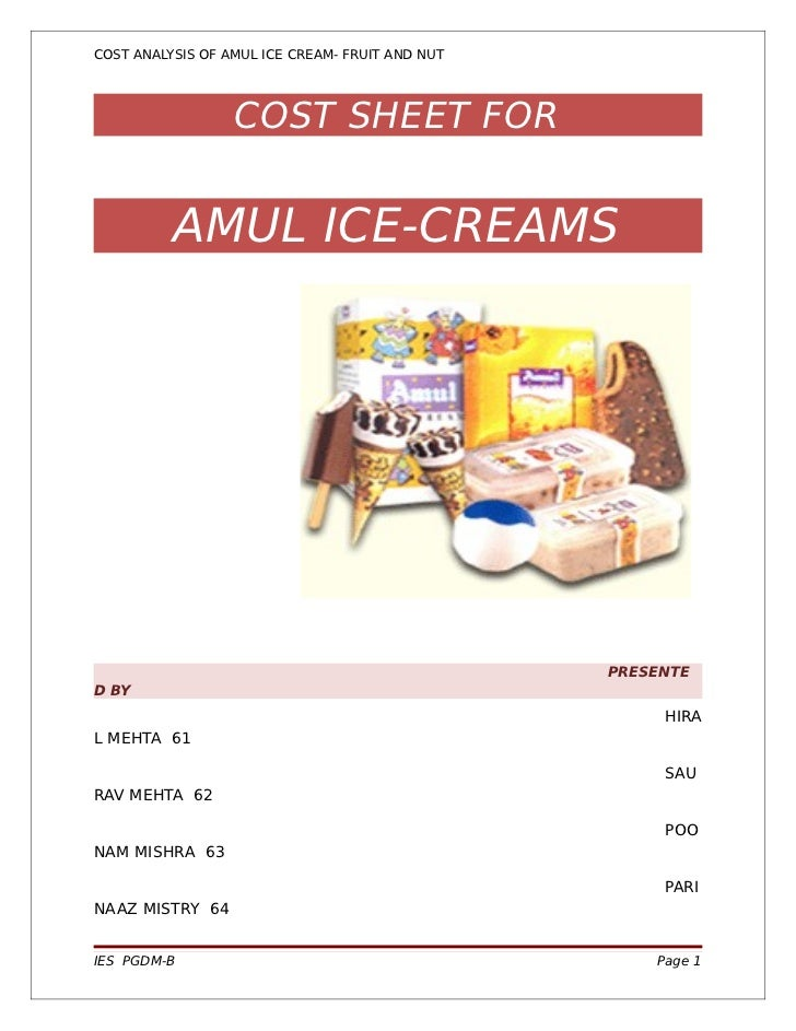 COST ANALYSIS OF AMUL ICE CREAM- FRUIT AND NUT                  COST SHEET FOR          AMUL ICE-CREAMS                   ...