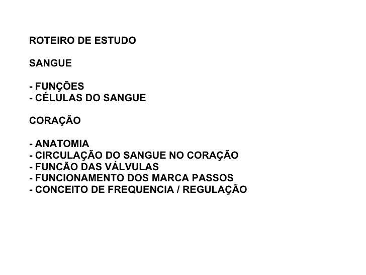 ROTEIRO DE ESTUDO SANGUE - FUNÇÕES - CÉLULAS DO SANGUE CORAÇÃO - ANATOMIA - CIRCULAÇÃO DO SANGUE NO CORAÇÃO - FUNCÃO DAS V...