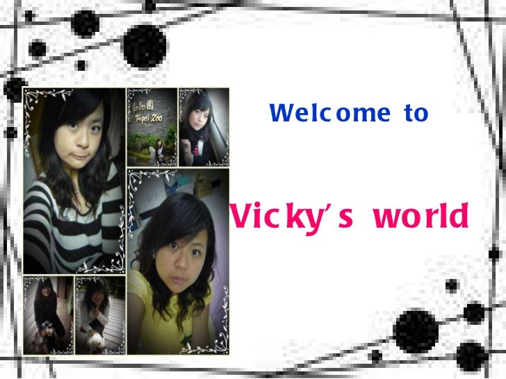 Welcome to  Vicky's world