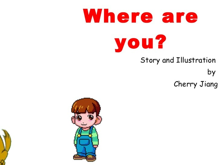 Where are you? Story and Illustration  by  Cherry Jiang