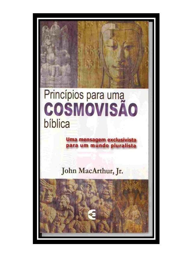 Princípios para uma CosmovisãoBíblicaJohn MacArthur, Jr.SumárioIrmãos, não vos maravilheis se o mundo vosodeia. (1Jo 3.13)...