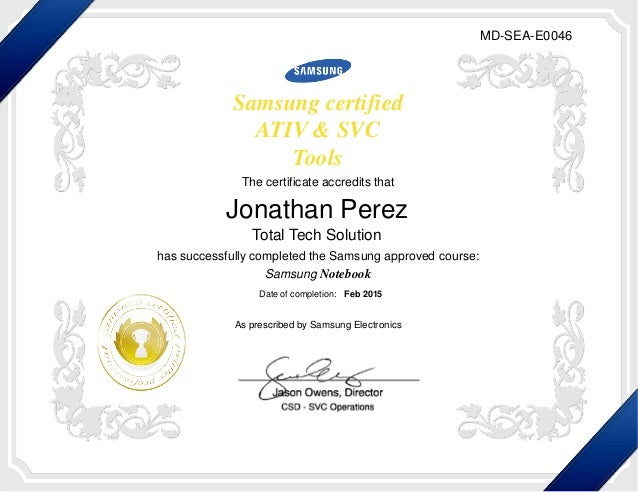 Samsung certified ATIV & SVC Tools The certificate accredits that has successfully completed the Samsung approved course: ...