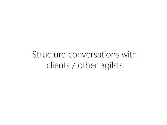 Structure conversations with clients / other agilsts