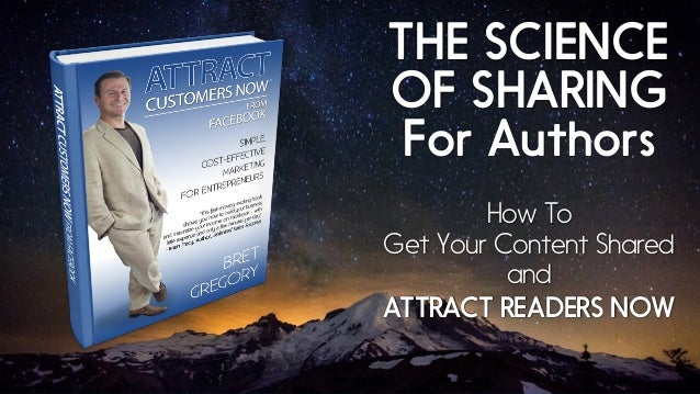 THE SCIENCE OF SHARING For Authors How To Get Your Content Shared and ATTRACT READERS NOW
