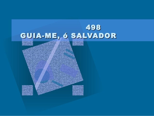 498498 GUIA-ME, ó SALVADORGUIA-ME, ó SALVADOR
