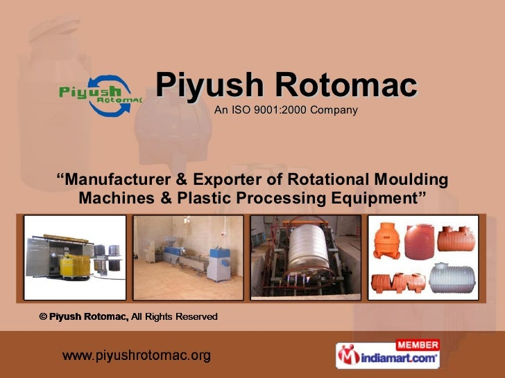 """ Manufacturer & Exporter of Rotational Moulding Machines & Plastic Processing Equipment"" Piyush Rotomac An ISO 9001:2000 ..."