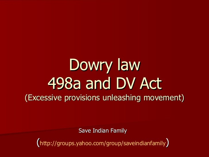 Dowry law 498a and DV Act (Excessive provisions unleashing movement) Save Indian Family ( http:// groups.yahoo.com/group/s...