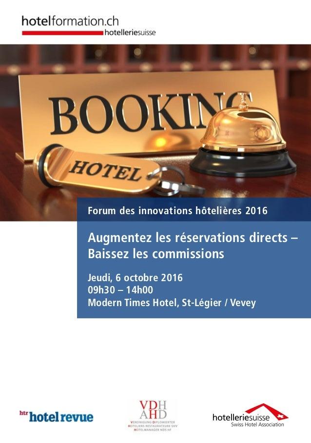 Forum des innovations hôtelières 2016 Augmentez les réservations directs – Baissez les commissions Jeudi, 6 octobre 2016 0...