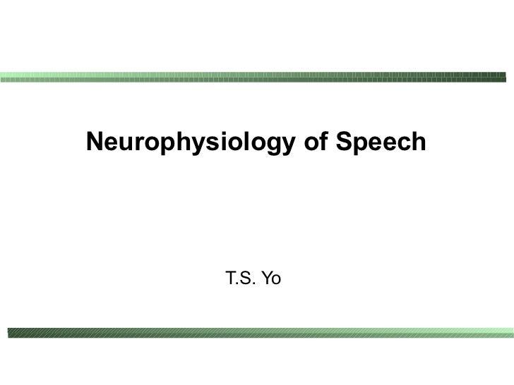 Neurophysiology of Speech          T.S. Yo