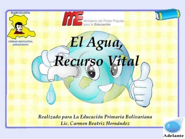 El agua es un recurso natural y mineral, que toma la forma del recipiente que lo contenga. Entre sus propiedades tenemos q...