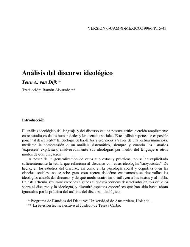 VERSIÓN 6•UAM-X•MÉXICO.1996•PP.15-43Análisis del discurso ideológicoTeun A. van Dijk *Traducción: Ramón Alvarado **Introdu...