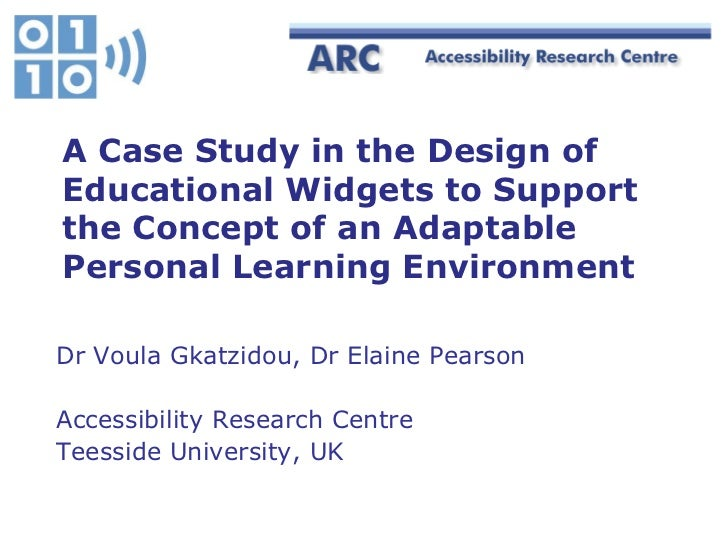 A Case Study in the Design ofEducational Widgets to Supportthe Concept of an AdaptablePersonal Learning EnvironmentDr Voul...