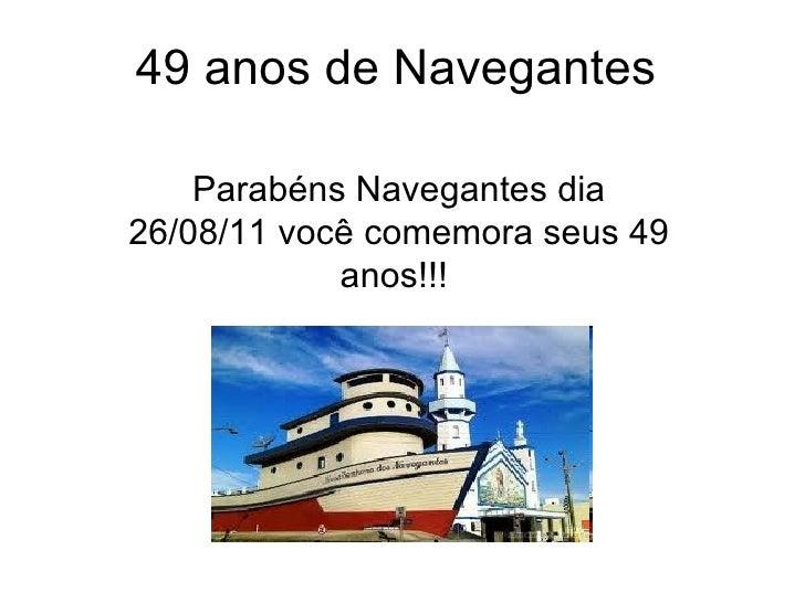 49 anos de Navegantes Parabéns Navegantes dia 26/08/11 você comemora seus 49 anos!!!