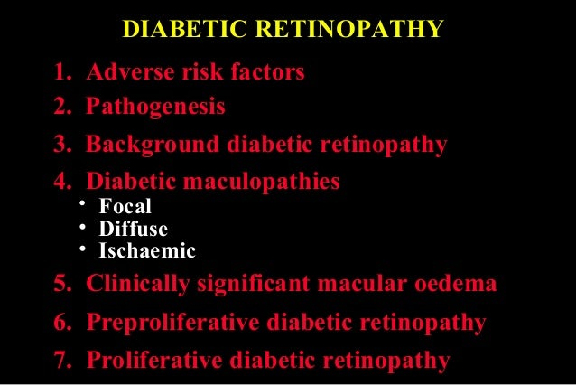 DIABETIC RETINOPATHY 1. Adverse risk factors 2. Pathogenesis 5. Clinically significant macular oedema 6. Preproliferative ...