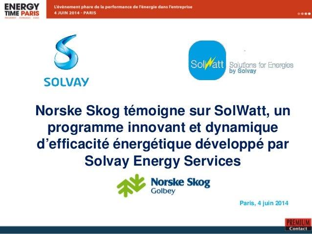 Norske Skog témoigne sur SolWatt, un programme innovant et dynamique d'efficacité énergétique développé par Solvay Energy ...