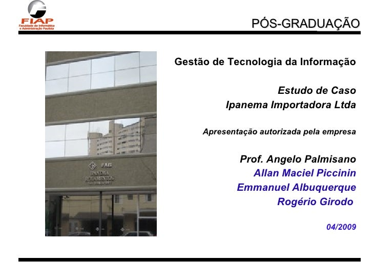 <ul><li>Gestão de Tecnologia da Informação </li></ul><ul><li>Estudo de Caso </li></ul><ul><li>Ipanema Importadora Ltda </l...