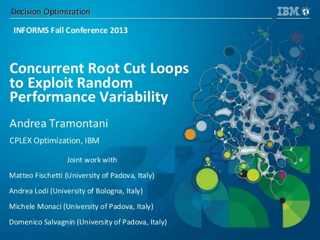 Decision OptimizationDecision Optimization Concurrent Root Cut Loops to Exploit Random Performance Variability Andrea Tram...