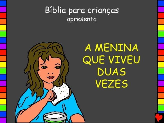 A MENINA QUE VIVEU DUAS VEZES Bíblia para crianças apresenta