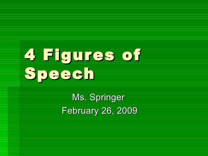 4 Figures of Speech Ms. Springer  February 26, 2009